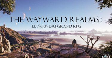 The Wayward Realms le nouveau grand RPG